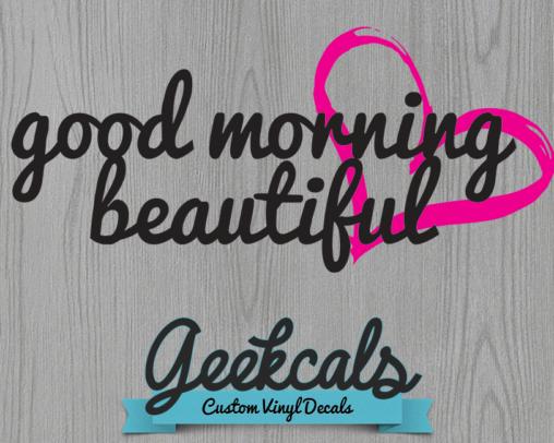 Good Morning Beautiful Wall Vinyl Decal