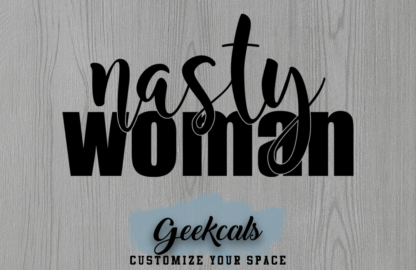 Nasty Woman Vinyl Decal